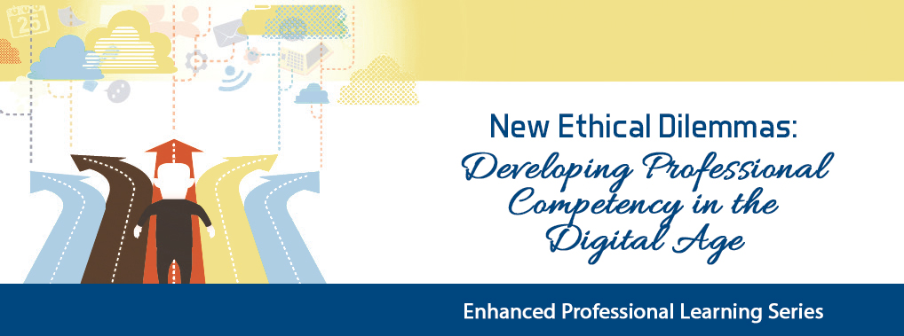 New Ethical Dilemmas: Developing Professional Competency in the Digital Age